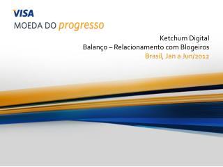 Ketchum Digital Balanço – Relacionamento com  Blogeiros Brasil ,  Jan a  Jun /2012