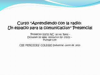 """Curso  """" Aprendiendo con la radio:  Un  espacio para la comunicaci ó n """" Presencial"""