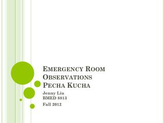 Emergency Room Observations Pecha Kucha
