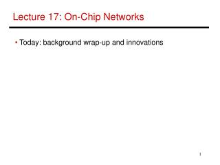 Lecture 17: On-Chip Networks