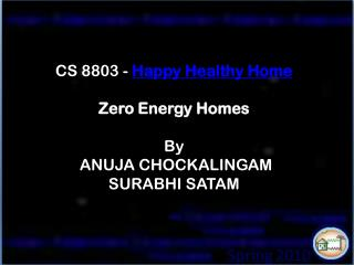 CS 8803 -  Happy Healthy Home Zero Energy Homes By  ANUJA CHOCKALINGAM  SURABHI SATAM