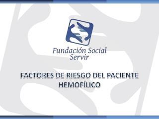 FACTORES DE RIESGO DEL PACIENTE HEMOFÍLICO