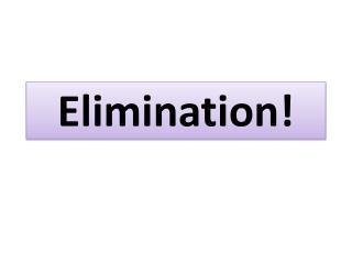 Elimination!