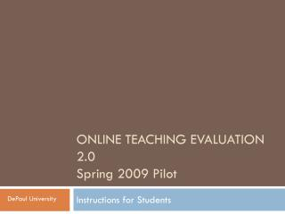ONLINE TEACHING EVALUATION 2.0 Spring 2009 Pilot