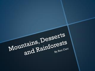 Mountains, Desserts and Rainforests