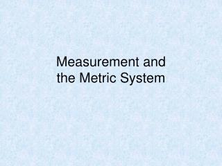Measurement and  the Metric Syste m
