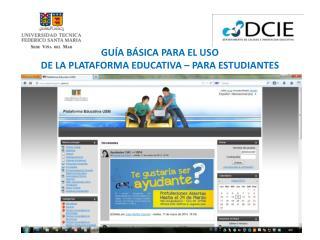 GUÍA BÁSICA PARA EL USO  DE LA PLATAFORMA EDUCATIVA – PARA ESTUDIANTES