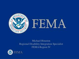 Michael Houston Regional Disability Integration Specialist FEMA Region IV
