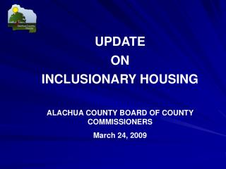 UPDATE  ON INCLUSIONARY HOUSING ALACHUA COUNTY BOARD  OF COUNTY COMMISSIONERS
