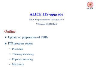 ALICE ITS-upgrade LHCC Upgrade Session, 12 March 2013 V . Manzari (INFN-Bari)
