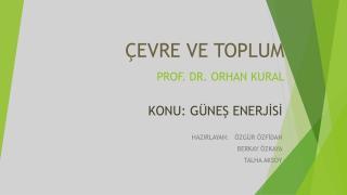 ÇEVRE VE TOPLUM PROF. DR. ORHAN KURAL