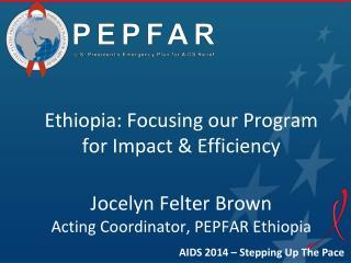 Ethiopia: Focusing our Program for  Impact & Efficiency Jocelyn  Felter  Brown
