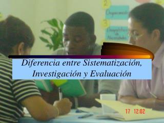 Diferencia entre Sistematizaci n, Investigaci n y Evaluaci n