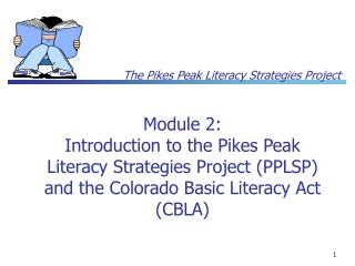 Module 2: Introduction to the Pikes Peak Literacy Strategies Project PPLSP and the Colorado Basic Literacy Act CBLA