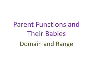Parent Functions and Their Babies