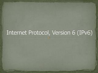 Internet Protocol, Version 6 (IPv6)