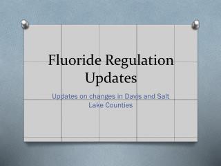 Fluoride Regulation Updates