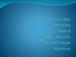 Probabilitas dan Statistika BAB 6  Distribusi Teoritis Variabel Acak Kontinu