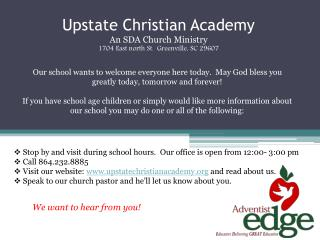 Upstate Christian Academy  An SDA Church Ministry 1704 East north St.  Greenville, SC 29607