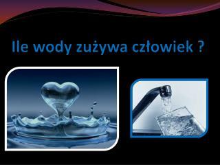 Ile wody zużywa człowiek ?