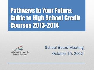 Pathways to Your Future: Guide to High School Credit Courses 2013-2014