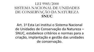 LEI 9985/2000 SISTEMA NACIONAL DE UNIDADES DE CONSERVAÇÃO DA NATUREZA SNUC