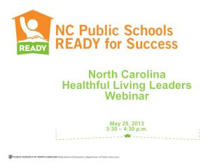North Carolina Healthful Living Leaders Webinar May 29, 2013 3:30 – 4:30 p.m.