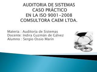 AUDITORIA DE SISTEMAS  CASO PRÁCTICO EN  LA ISO 9001-2008  COMSULTORA CAEM LTDA.