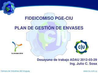 FIDEICOMISO PGE-CIU PLAN DE GESTIÓN DE ENVASES Desayuno de trabajo ADAU 2012-03-29