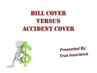 Bill Cover Versus Accident Cover