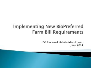 Implementing New BioPreferred Farm Bill Requirements