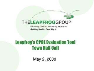 Leapfrog s CPOE Evaluation Tool Town Hall Call