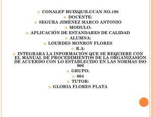 CONALEP HUIXQUILUCAN NO.198 DOCENTE: SEGURA JIMÈNEZ MARCO ANTONIO MODULO: