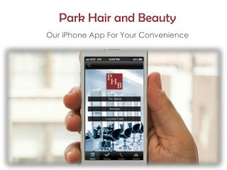 Park Hair and Beauty - Our iPhone App For Your Convenience