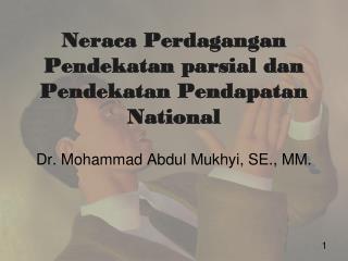 Neraca Perdagangan Pendekatan parsial dan Pendekatan Pendapatan  National