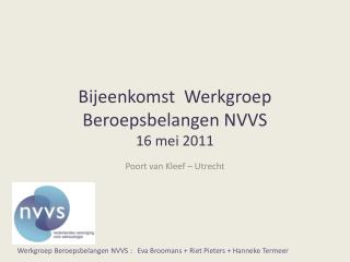 B ijeenkomst  Werkgroep Beroepsbelangen NVVS 16 mei 2011