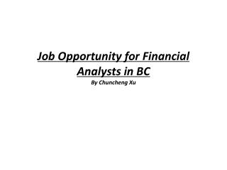 Job Opportunity  for Financial  Analysts in BC By  Chuncheng Xu