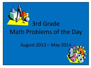 3rd Grade  Math Problems of the Day August  2013  – May  2014