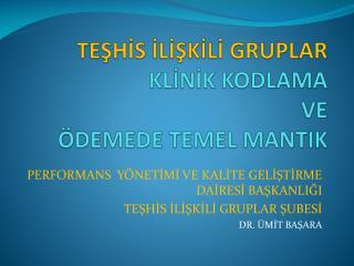 TEŞHİS İLİŞKİLİ GRUPLAR KLİNİK KODLAMA  VE  ÖDEMEDE TEMEL MANTIK
