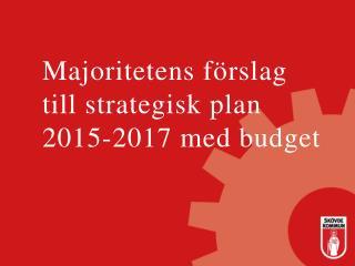 Majoritetens förslag till strategisk plan 2015-2017 med budget