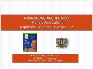 ASMA BRONQUIAL DEL NI O    Manejo Ambulatorio A quienes  Cuando Con que