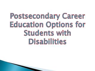 Postsecondary Career Education Options for Students with Disabilities