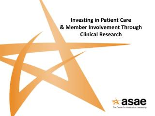 Investing in Patient Care  & Member Involvement Through Clinical Research