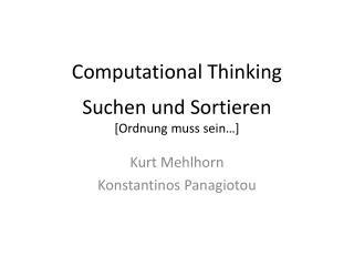 Computational Thinking Suchen  und  Sortieren [ Ordnung  muss  sein …]