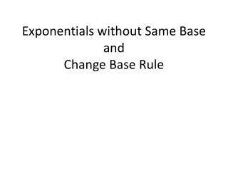 Exponentials without Same Base and Change Base Rule