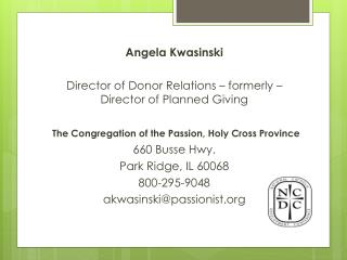 Angela Kwasinski Director of Donor Relations – formerly – Director of Planned Giving
