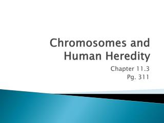 Chromosomes and Human Heredity