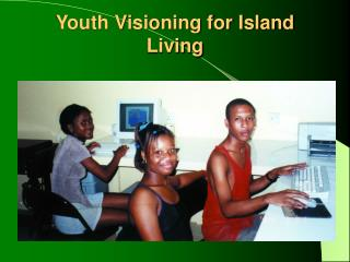 Youth Visioning for Island Living