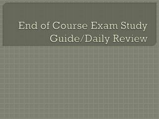 End of Course Exam Study Guide/Daily Review