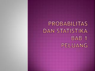 Probabilitas dan Statistika BAB  1  Peluang